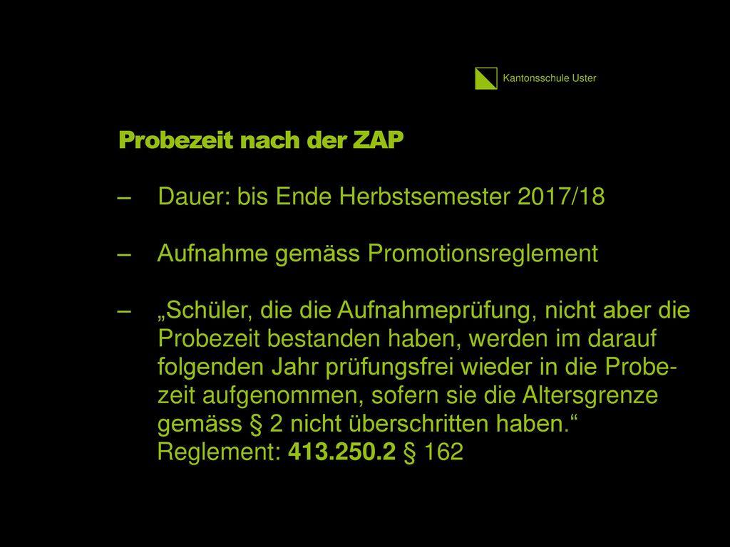 Probezeit nach der ZAP Dauer: bis Ende Herbstsemester 2017/18. Aufnahme gemäss Promotionsreglement.