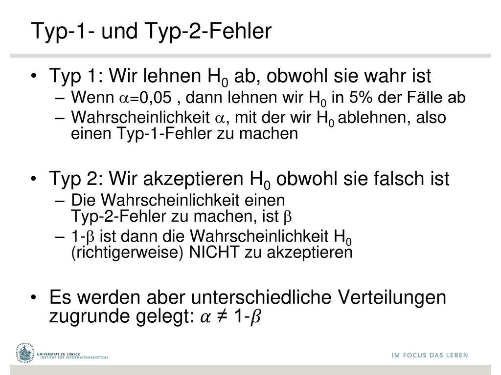 Typ-1- und Typ-2-Fehler Typ 1: Wir lehnen H0 ab, obwohl sie wahr ist