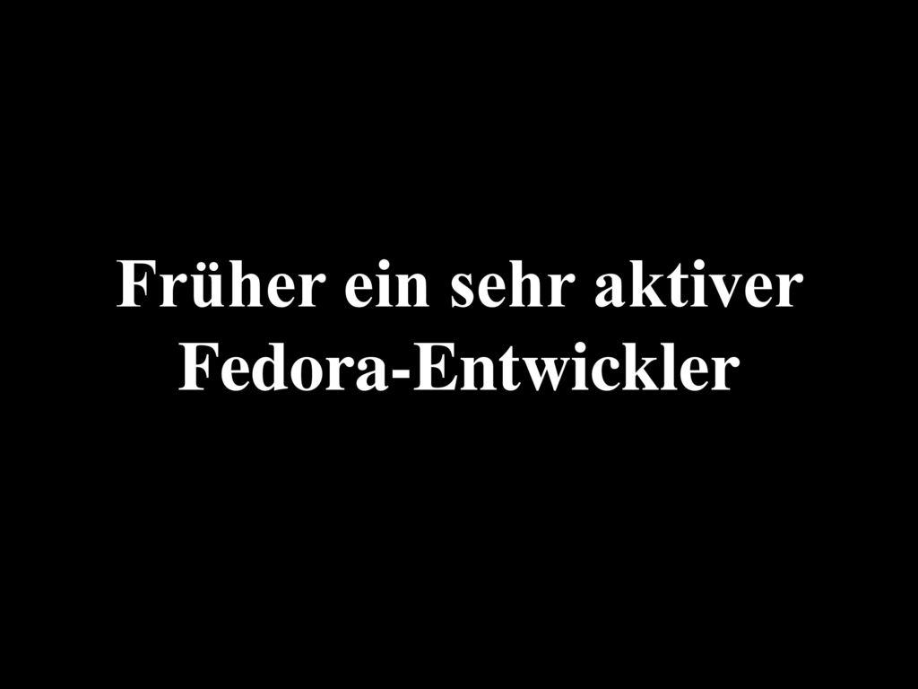 Früher ein sehr aktiver Fedora-Entwickler