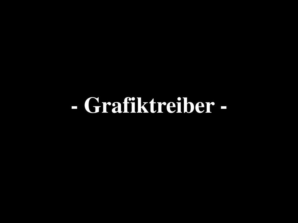 - Grafiktreiber -