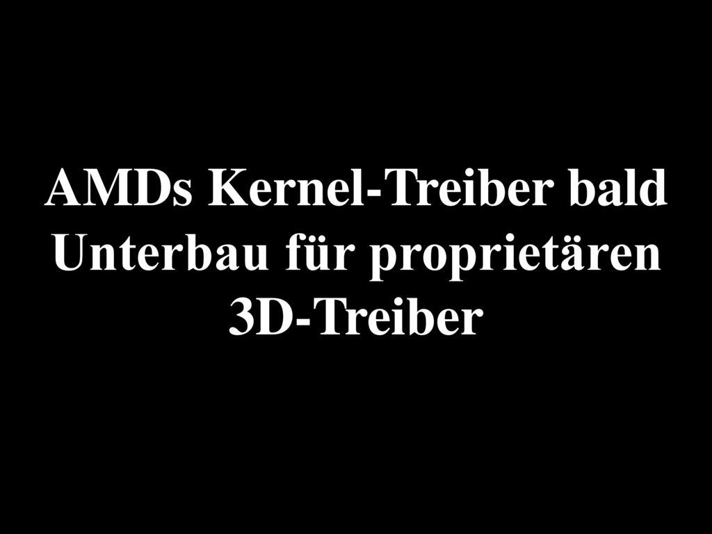 AMDs Kernel-Treiber bald Unterbau für proprietären 3D-Treiber