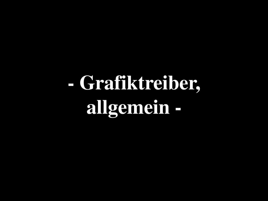 - Grafiktreiber, allgemein -