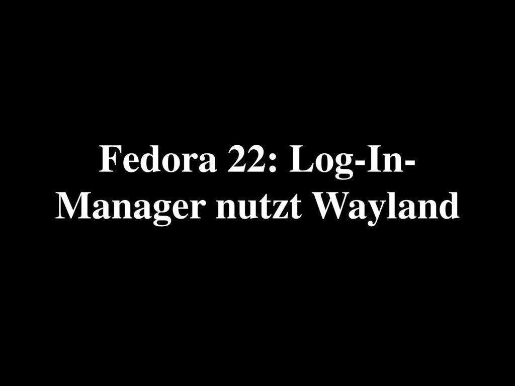 Fedora 22: Log-In-Manager nutzt Wayland