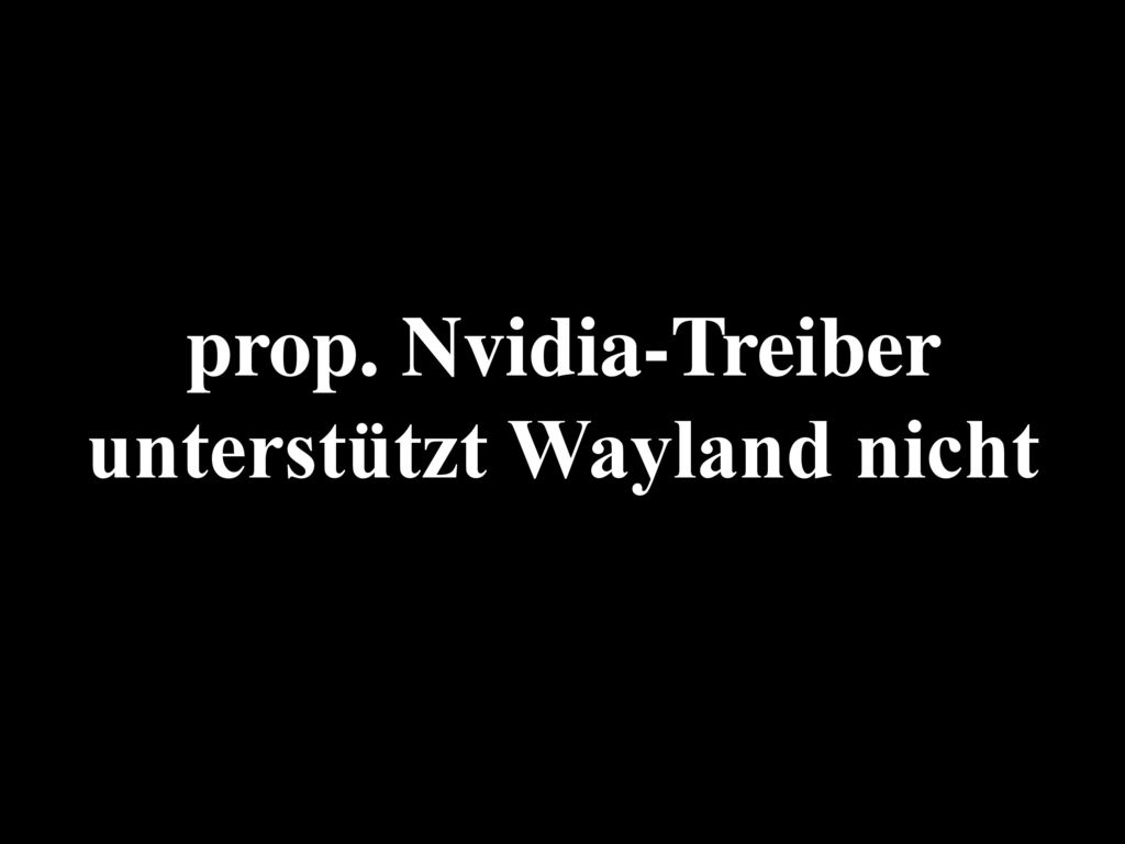 prop. Nvidia-Treiber unterstützt Wayland nicht