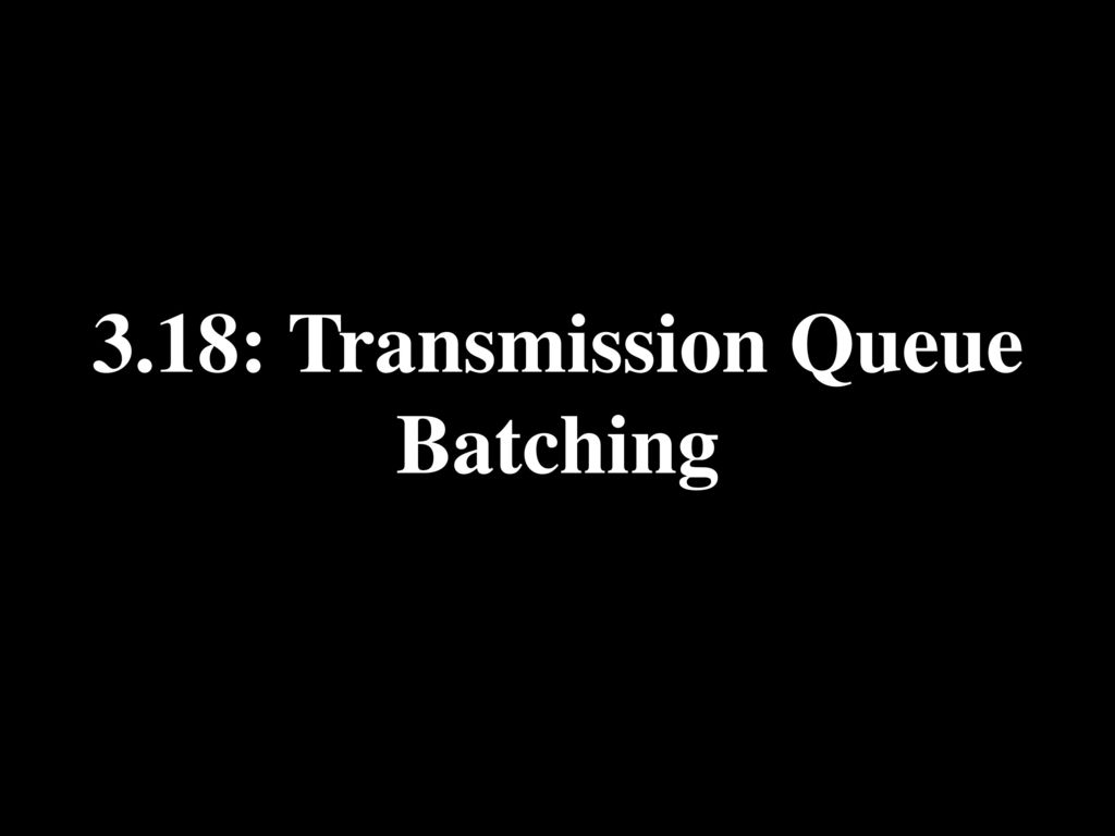 3.18: Transmission Queue Batching