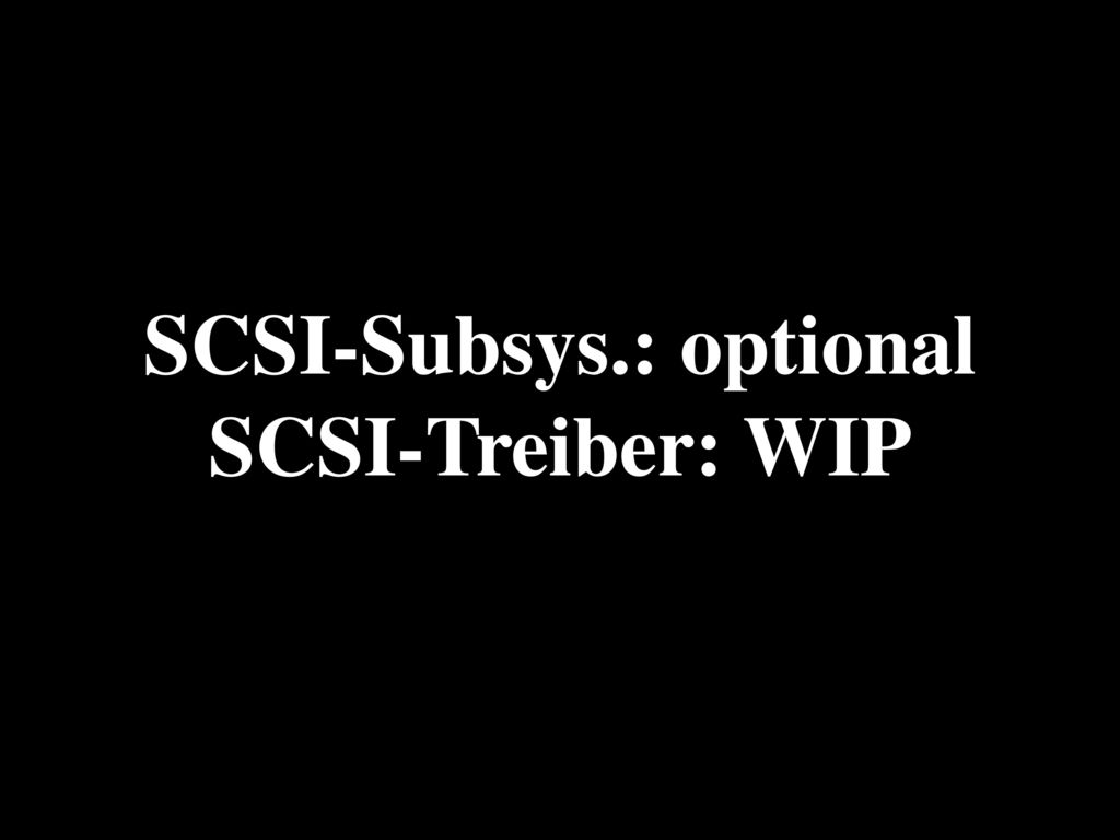SCSI-Subsys.: optional SCSI-Treiber: WIP