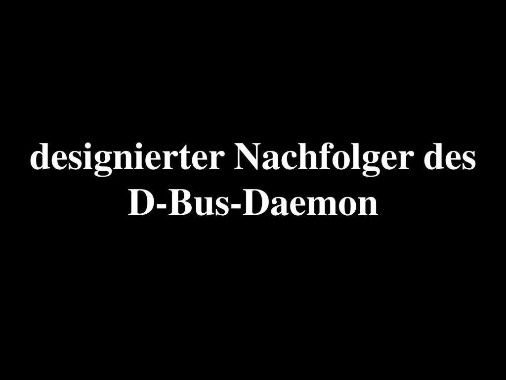 designierter Nachfolger des D-Bus-Daemon