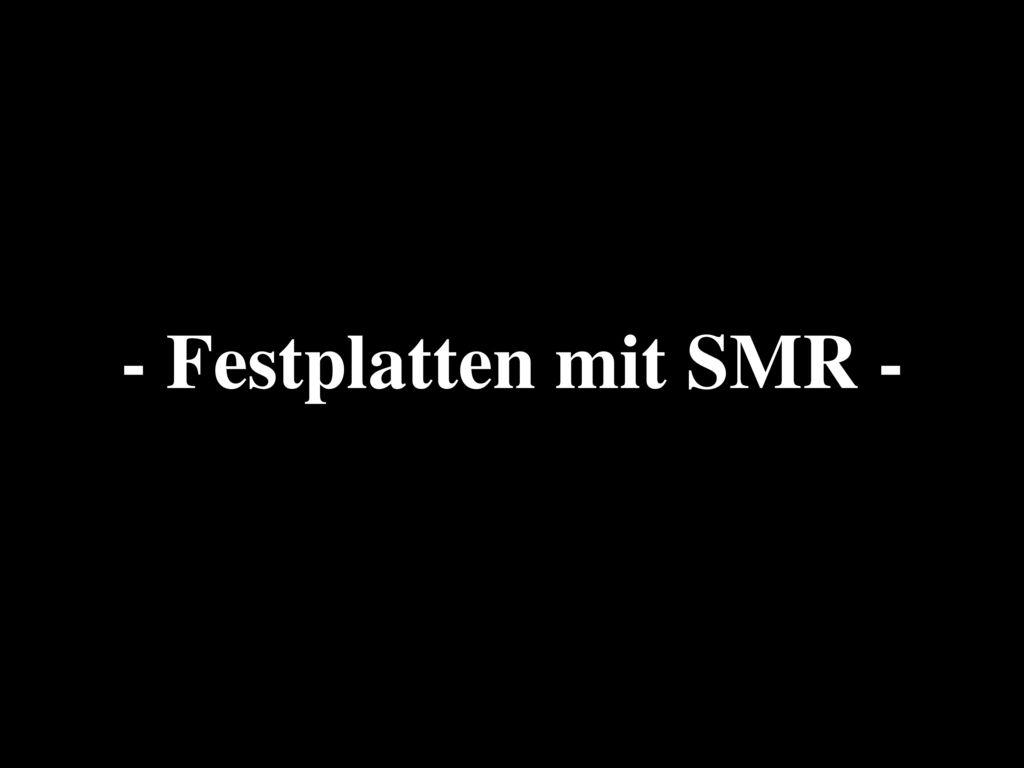 - Festplatten mit SMR -