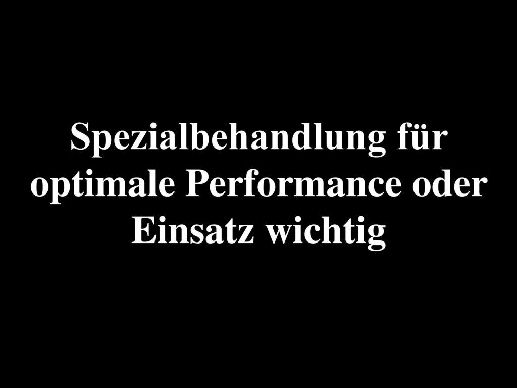 Spezialbehandlung für optimale Performance oder Einsatz wichtig