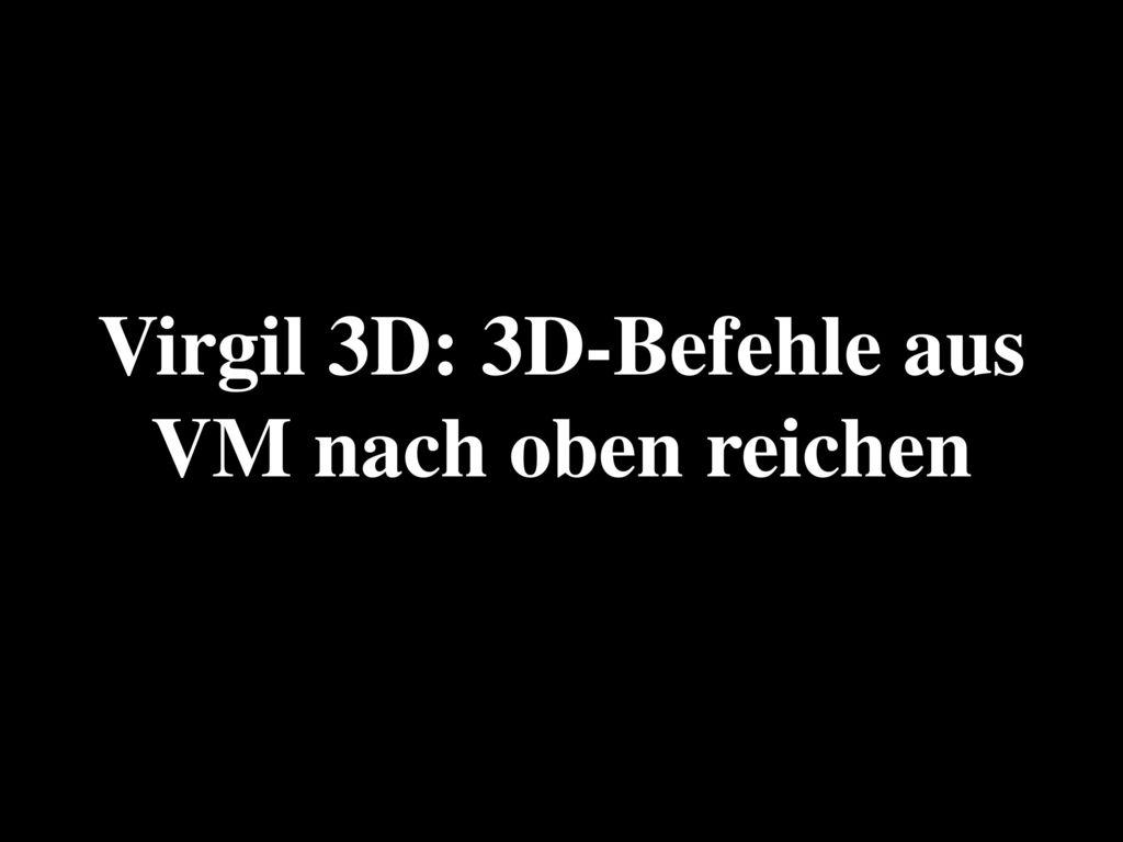 Virgil 3D: 3D-Befehle aus VM nach oben reichen