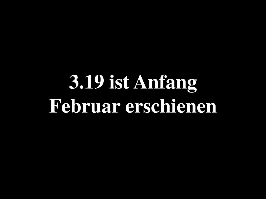 3.19 ist Anfang Februar erschienen