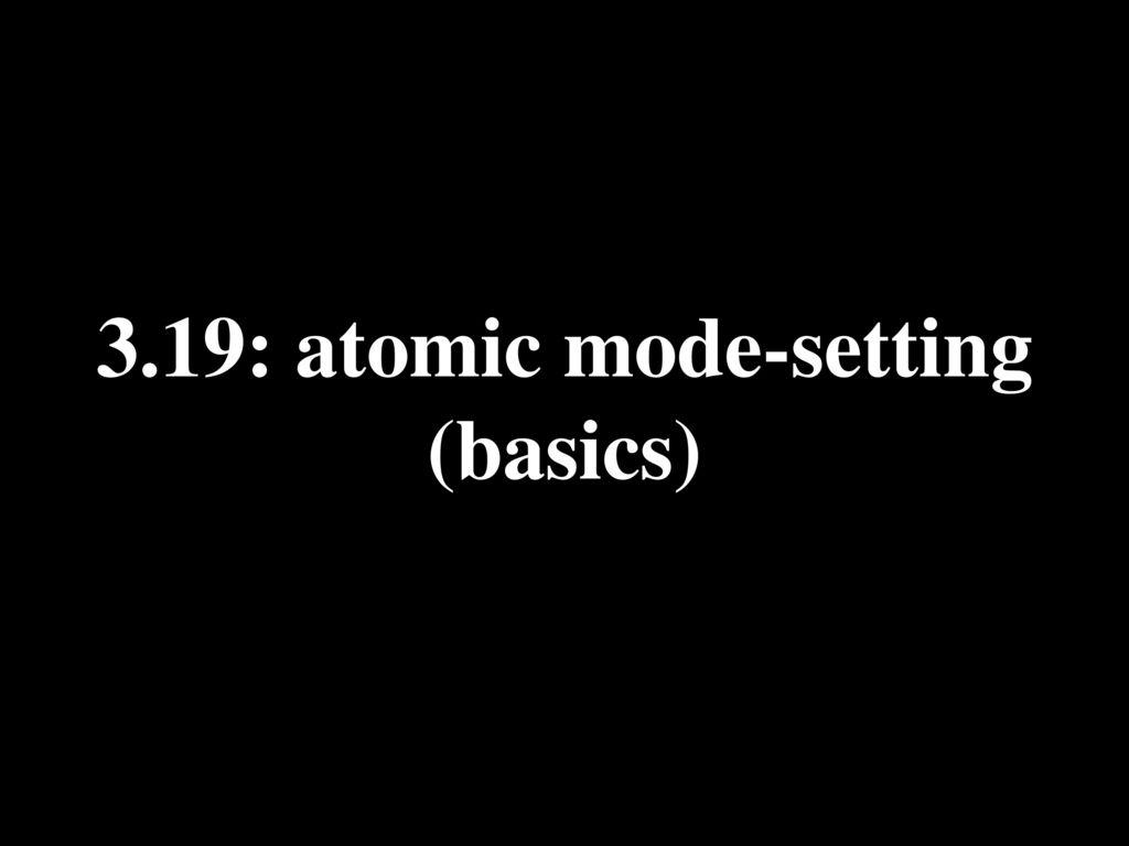 3.19: atomic mode-setting (basics)