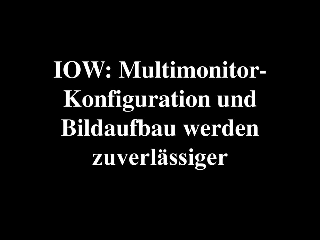IOW: Multimonitor-Konfiguration und Bildaufbau werden zuverlässiger