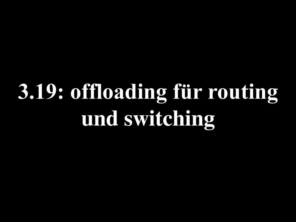 3.19: offloading für routing und switching