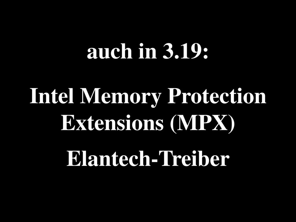 auch in 3.19: Intel Memory Protection Extensions (MPX) Elantech-Treiber