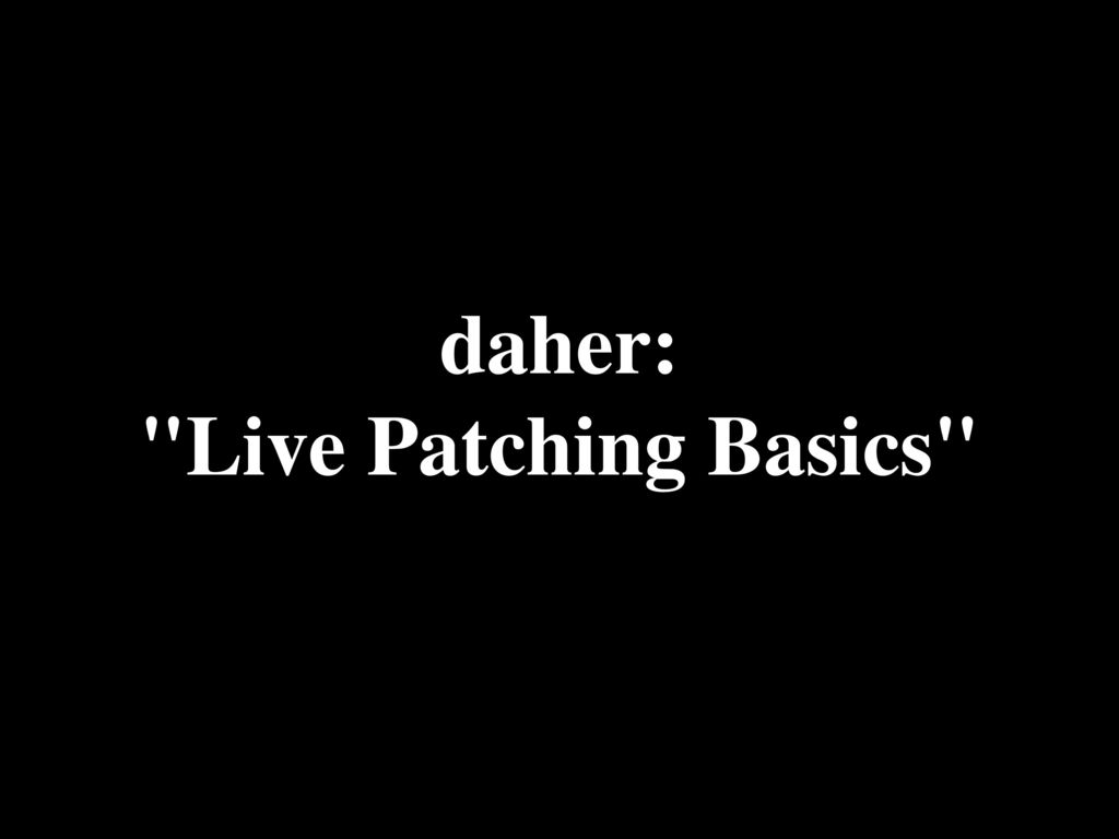 daher: Live Patching Basics