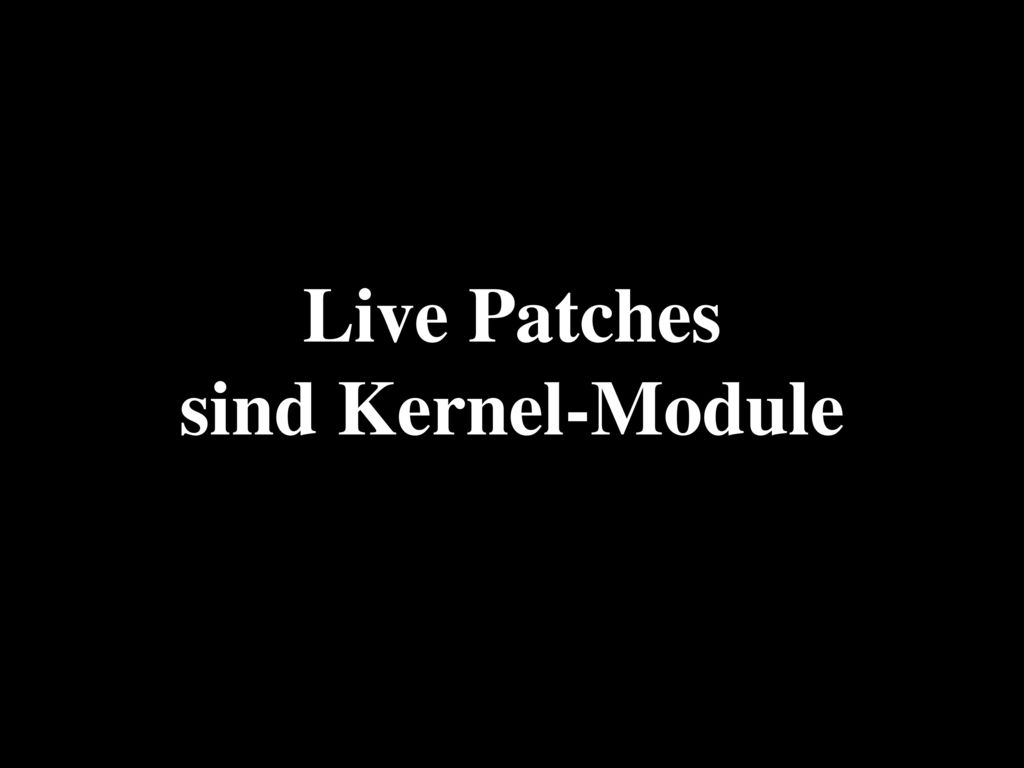 Live Patches sind Kernel-Module