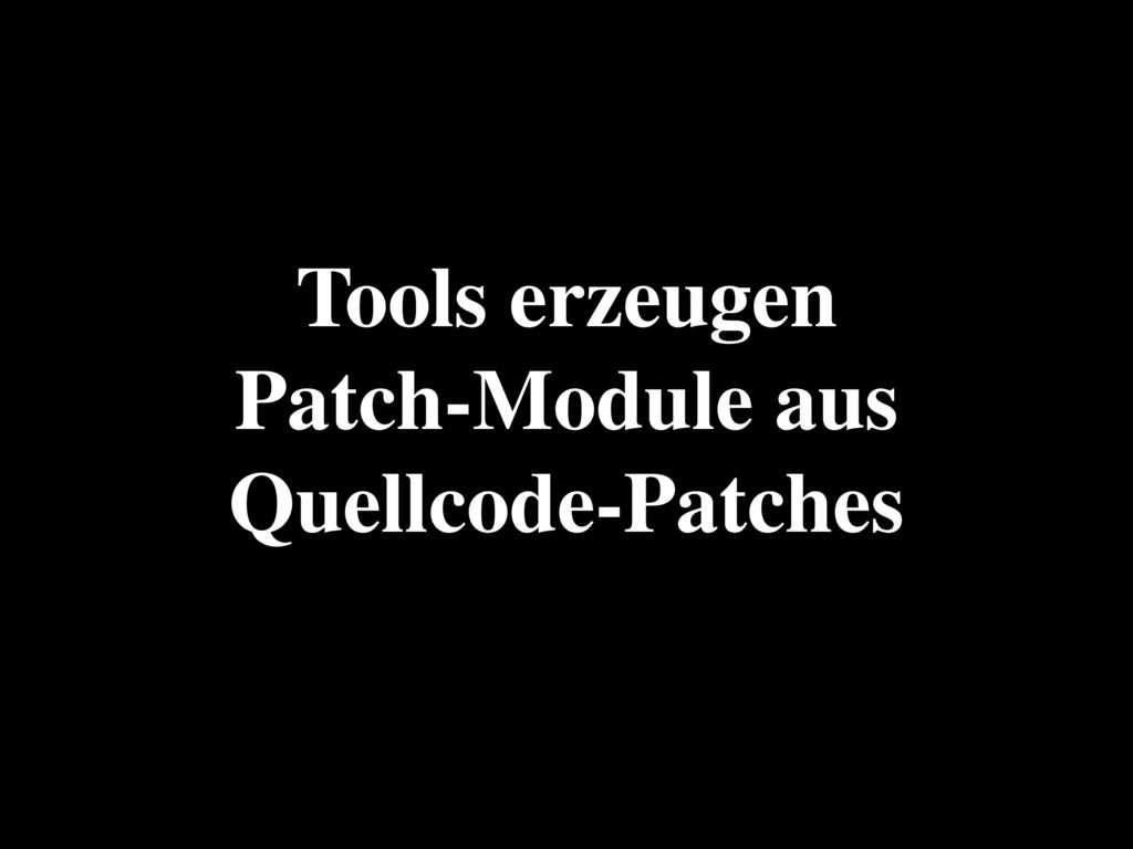 Tools erzeugen Patch-Module aus Quellcode-Patches