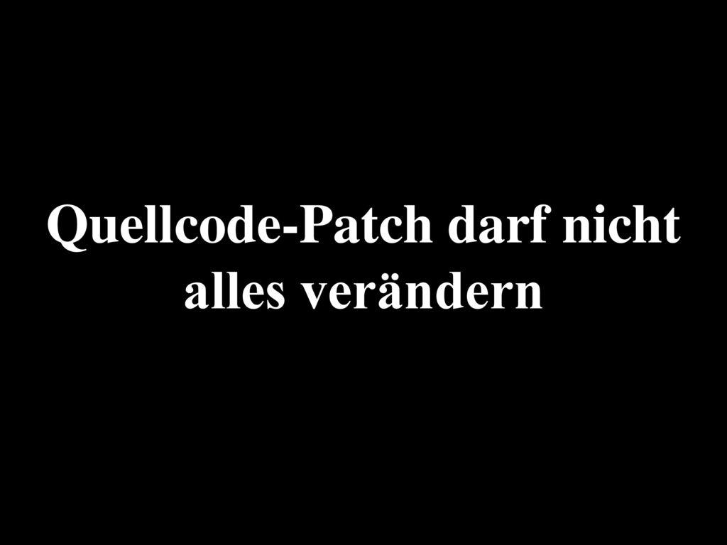 Quellcode-Patch darf nicht alles verändern