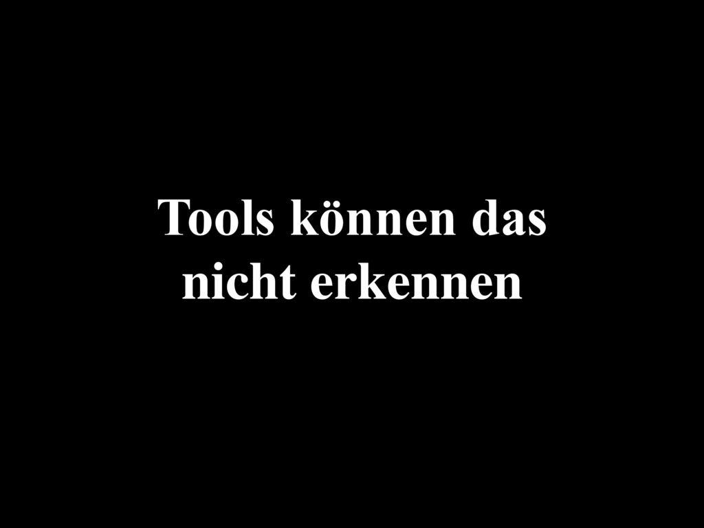 Tools können das nicht erkennen