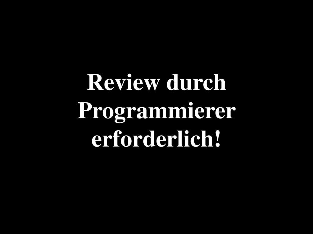Review durch Programmierer erforderlich!
