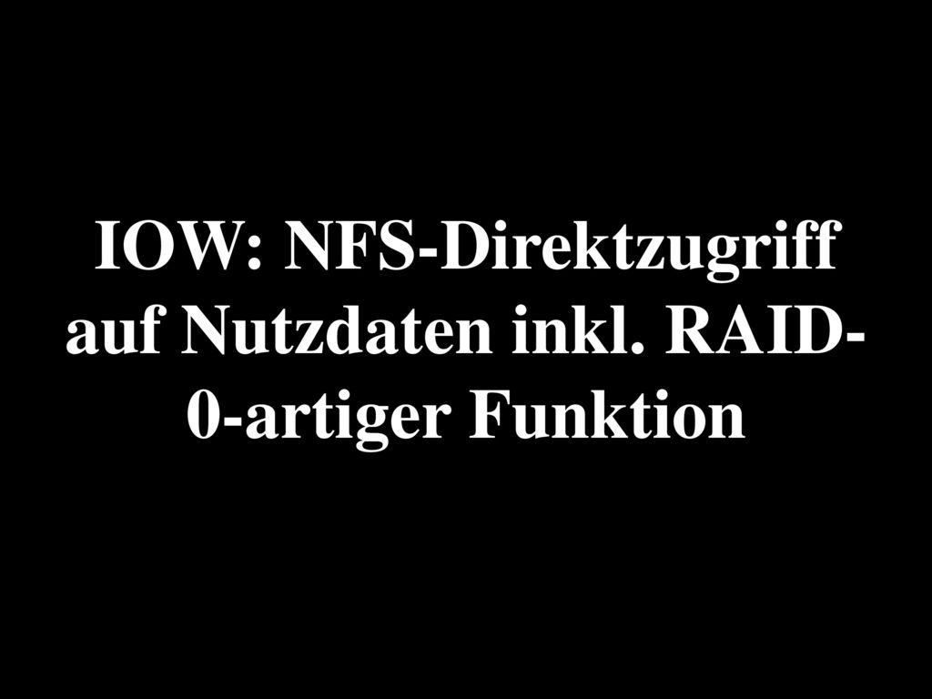 IOW: NFS-Direktzugriff auf Nutzdaten inkl. RAID-0-artiger Funktion
