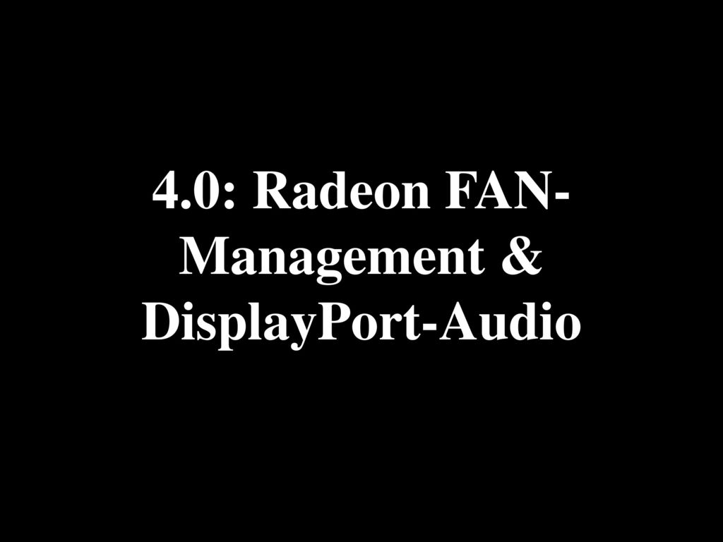 4.0: Radeon FAN-Management & DisplayPort-Audio