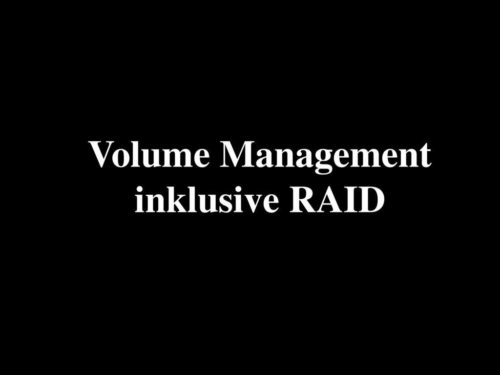 Volume Management inklusive RAID