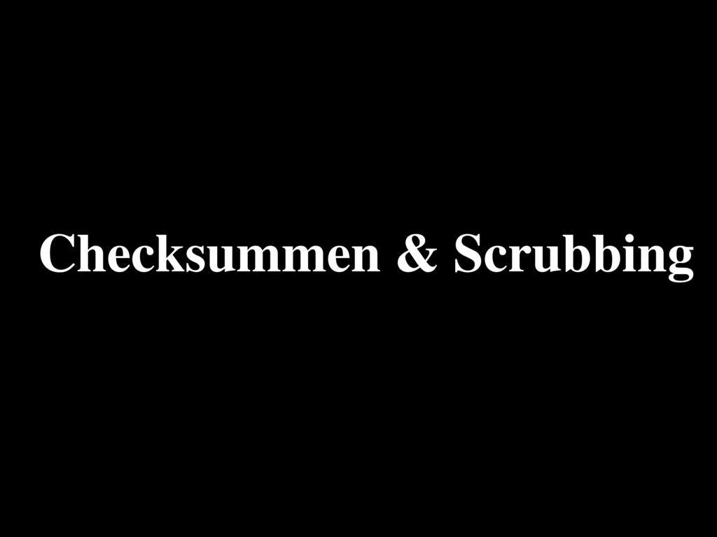 Checksummen & Scrubbing