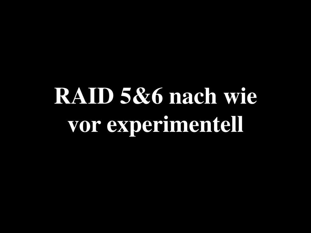 RAID 5&6 nach wie vor experimentell