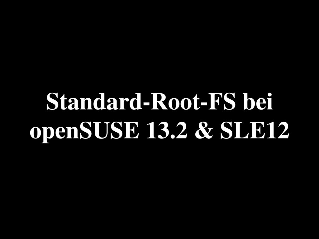 Standard-Root-FS bei openSUSE 13.2 & SLE12