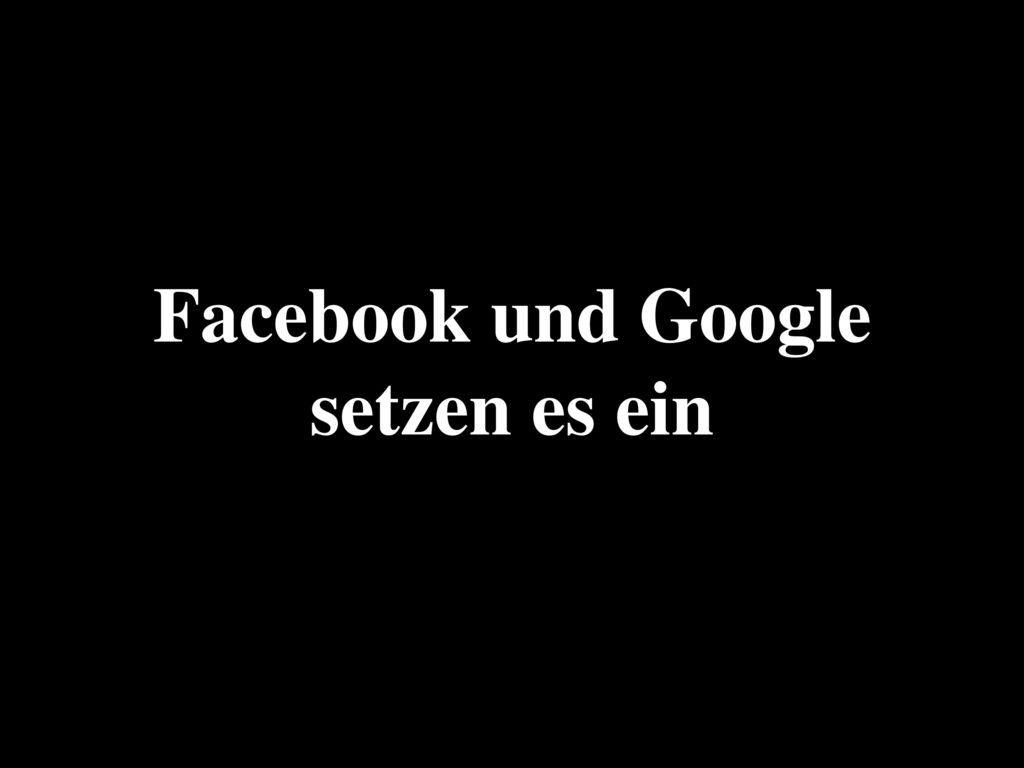 Facebook und Google setzen es ein