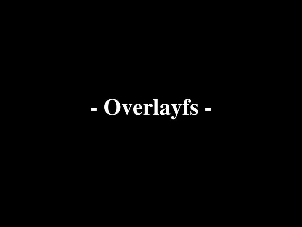 - Overlayfs -