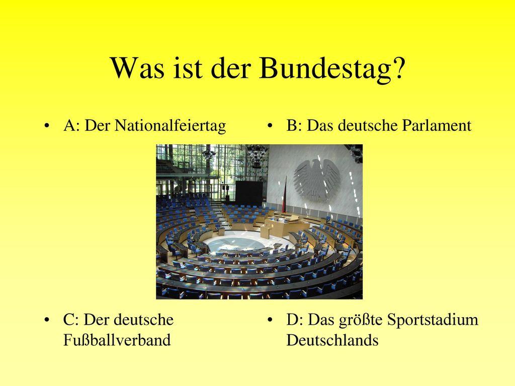Was ist der Bundestag A: Der Nationalfeiertag