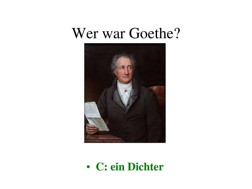 Wer war Goethe C: ein Dichter