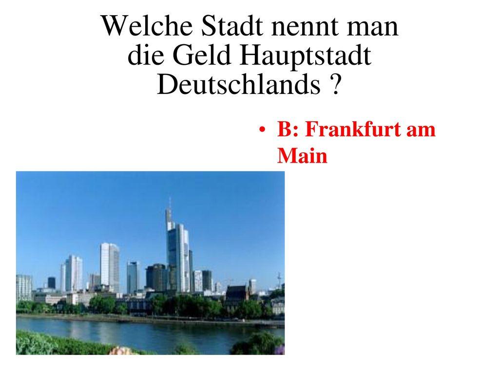 Welche Stadt nennt man die Geld Hauptstadt Deutschlands
