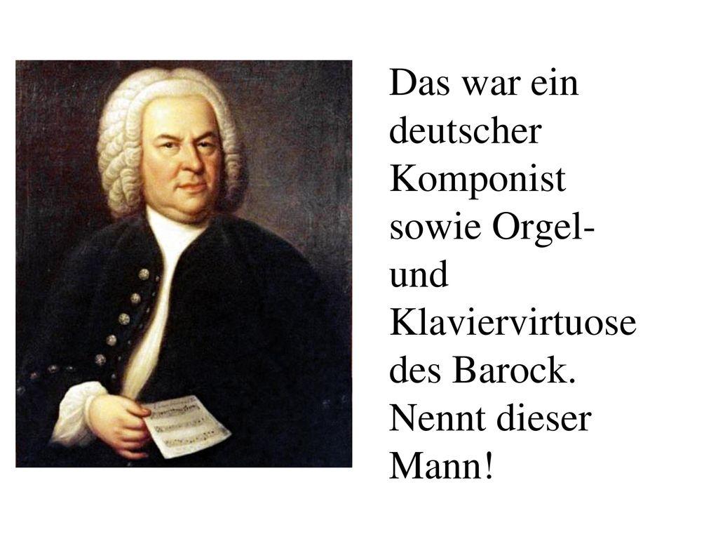 Das war ein deutscher Komponist sowie Orgel- und Klaviervirtuose des Barock. Nennt dieser Mann!
