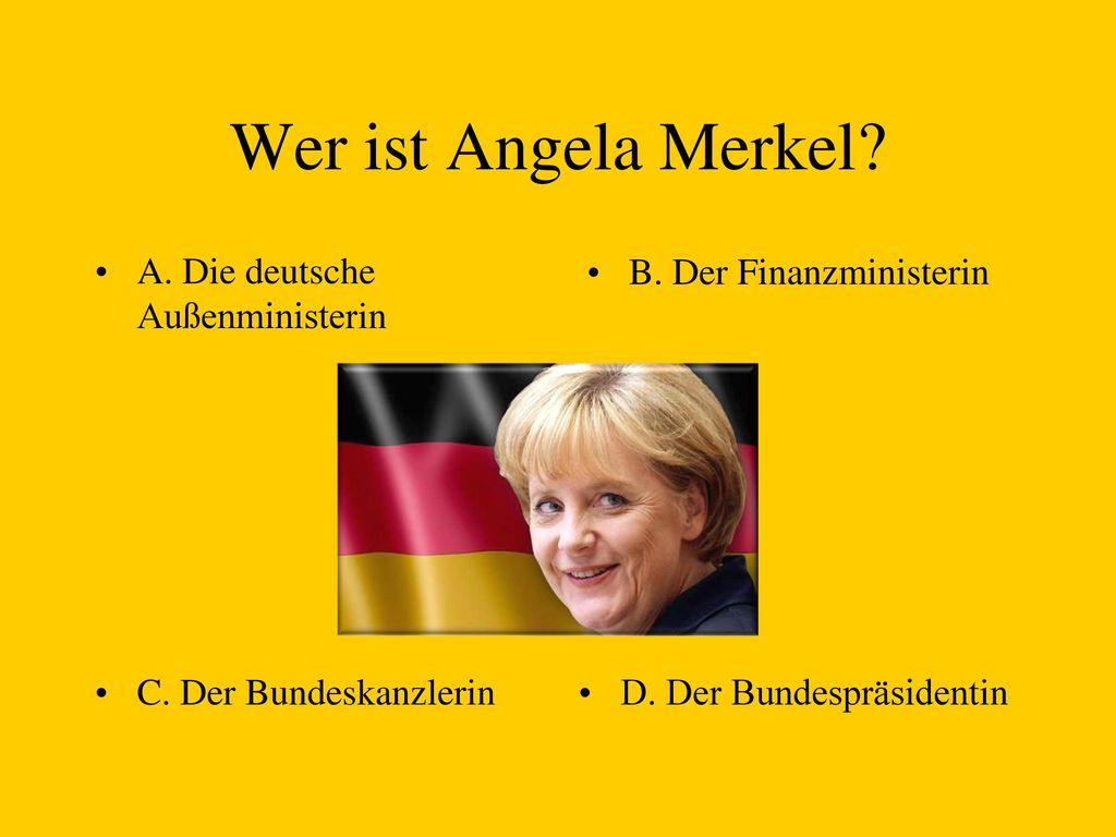 Wer ist Angela Merkel A. Die deutsche Außenministerin