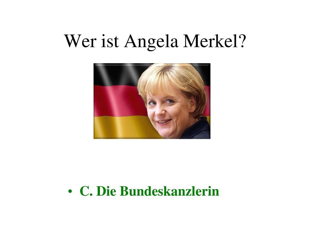 Wer ist Angela Merkel C. Die Bundeskanzlerin