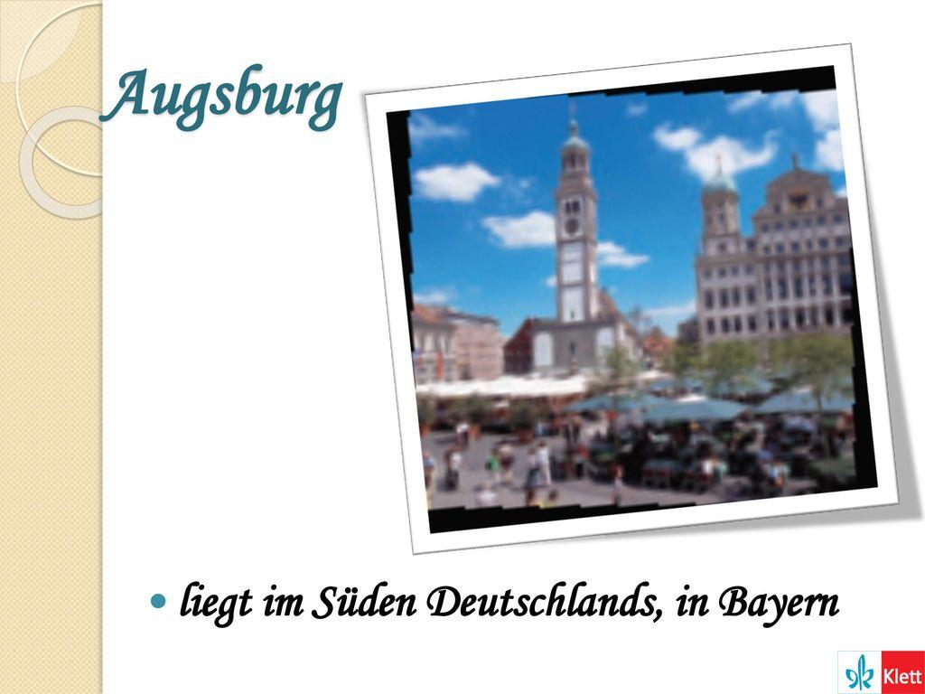 Augsburg liegt im Süden Deutschlands, in Bayern