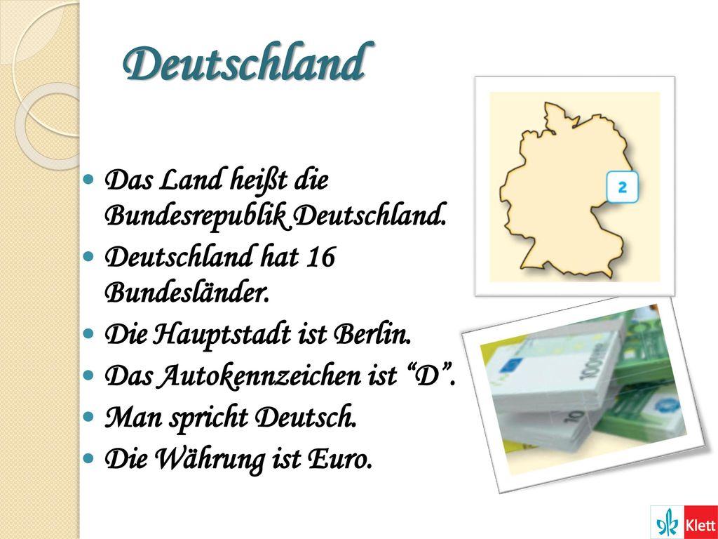 Deutschland Das Land heißt die Bundesrepublik Deutschland.