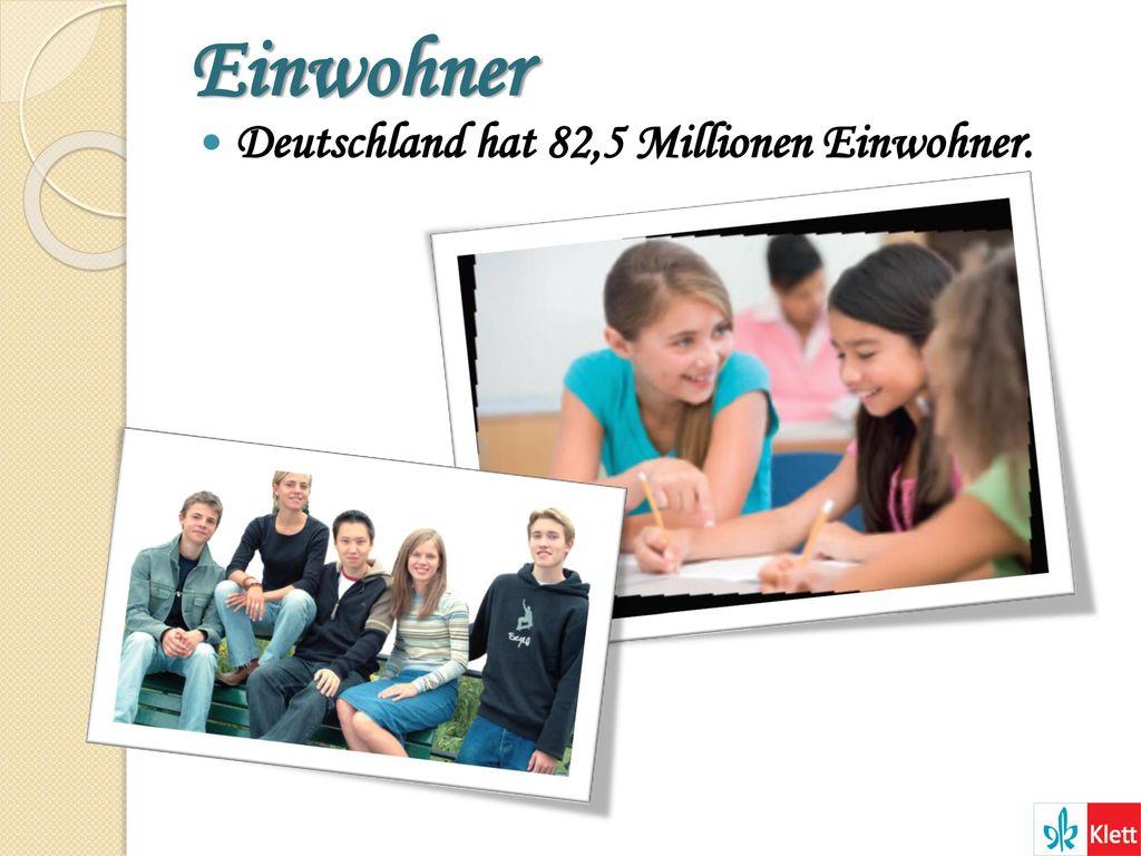 Einwohner Deutschland hat 82,5 Millionen Einwohner.