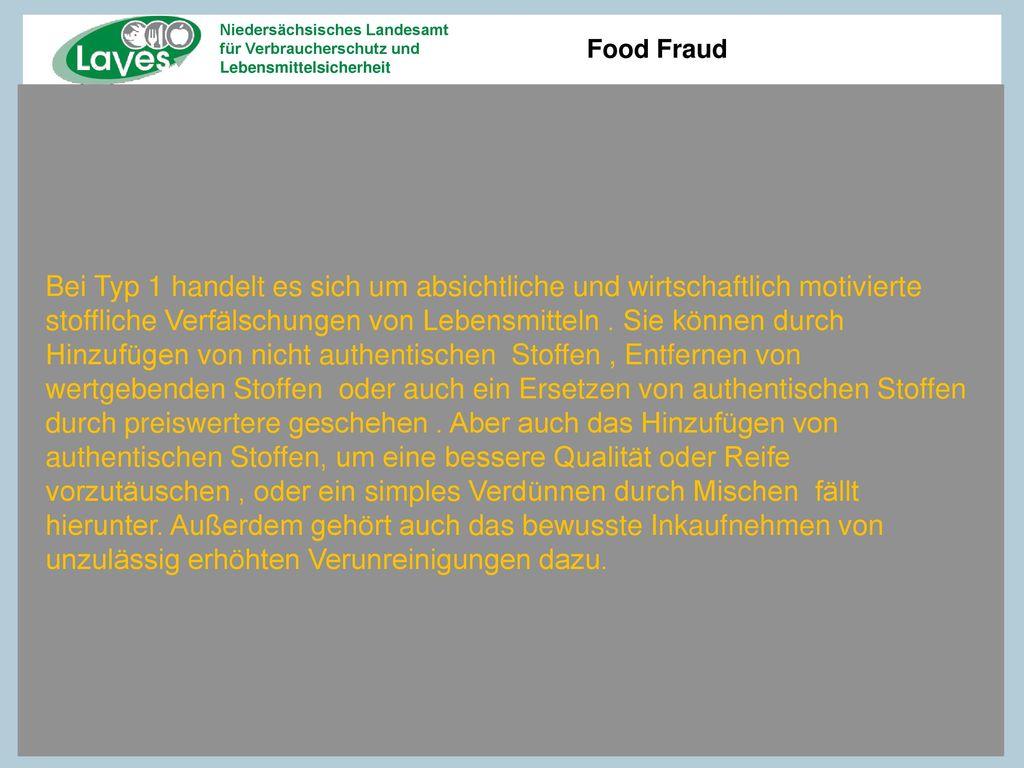 Bei Typ 1 handelt es sich um absichtliche und wirtschaftlich motivierte stoffliche Verfälschungen von Lebensmitteln .