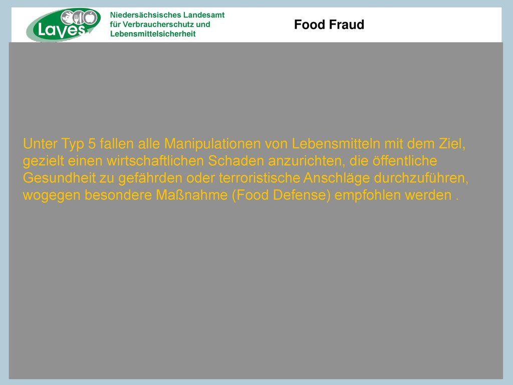 Unter Typ 5 fallen alle Manipulationen von Lebensmitteln mit dem Ziel, gezielt einen wirtschaftlichen Schaden anzurichten, die öffentliche Gesundheit zu gefährden oder terroristische Anschläge durchzuführen, wogegen besondere Maßnahme (Food Defense) empfohlen werden .