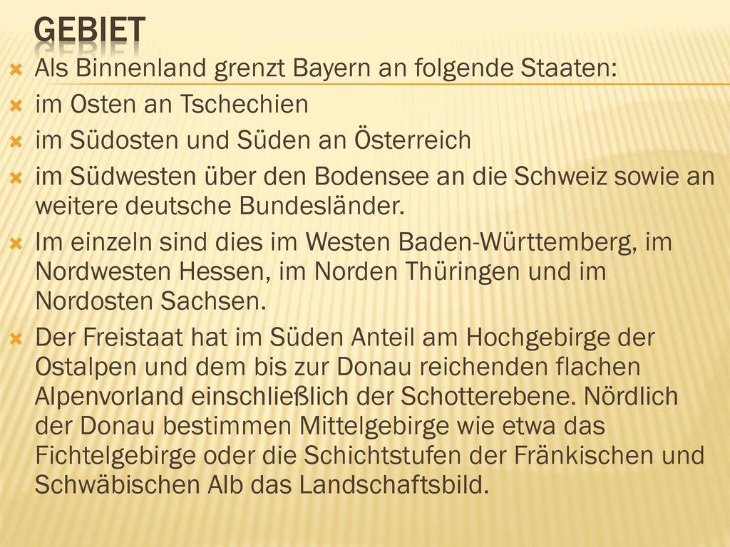 GEBIET Als Binnenland grenzt Bayern an folgende Staaten: