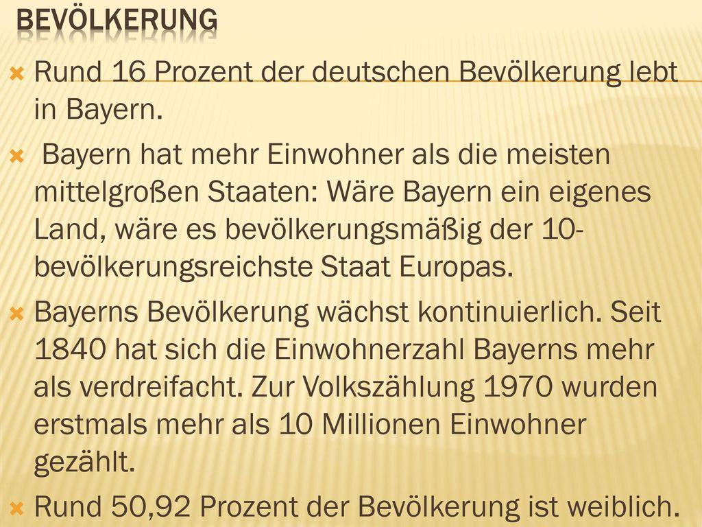 Bevölkerung Rund 16 Prozent der deutschen Bevölkerung lebt in Bayern.