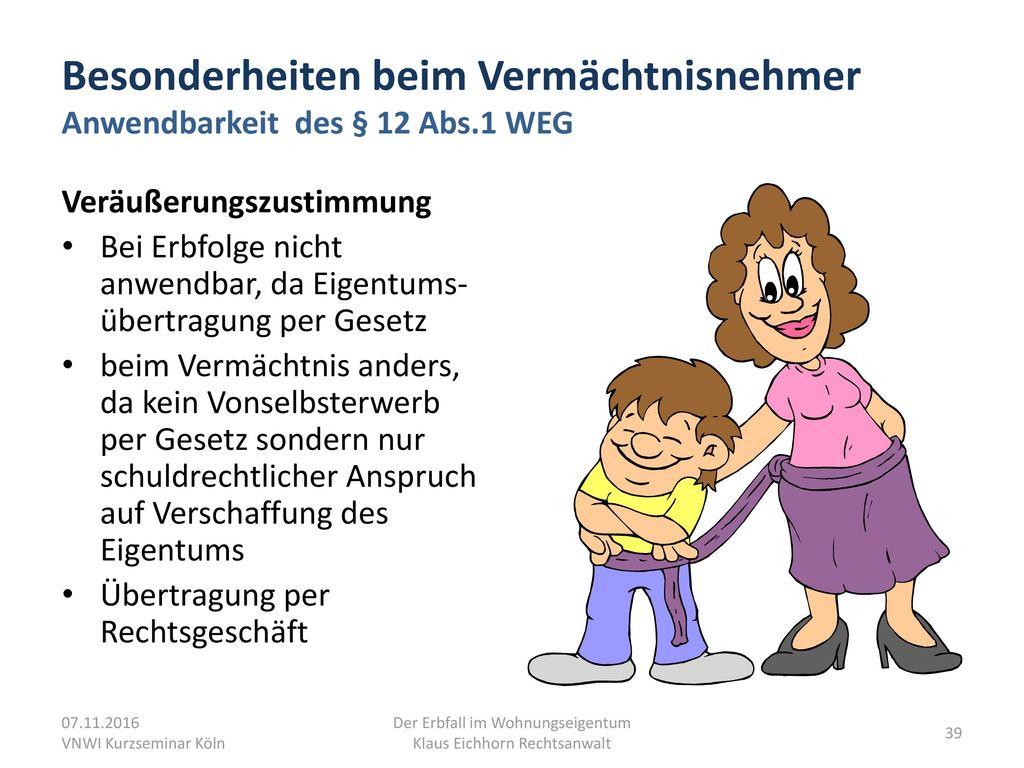 Besonderheiten beim Vermächtnisnehmer Anwendbarkeit des § 12 Abs.1 WEG