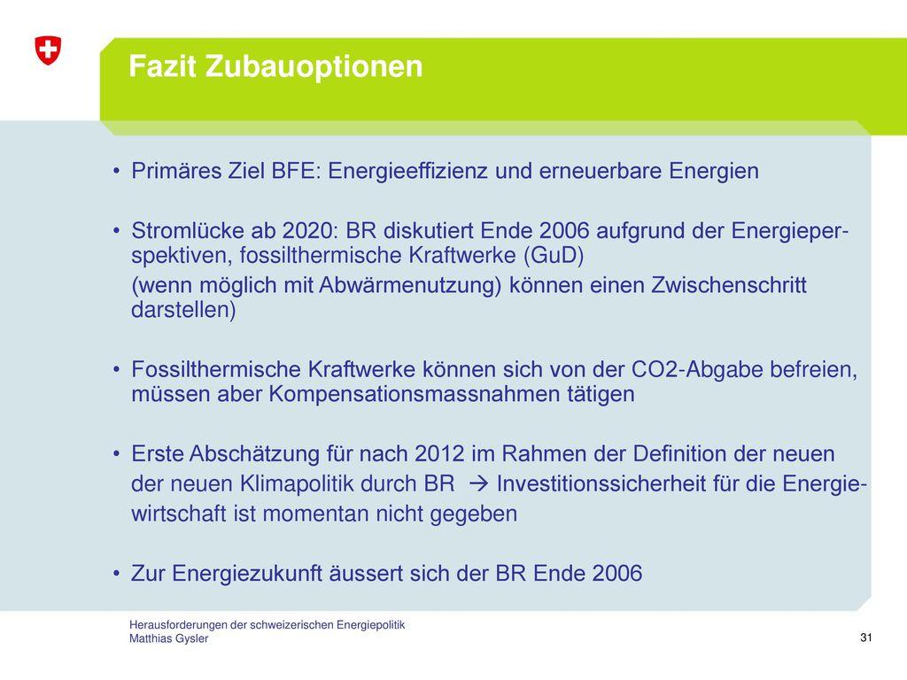 Fazit Zubauoptionen Primäres Ziel BFE: Energieeffizienz und erneuerbare Energien.