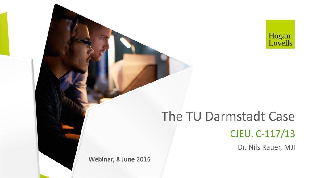 The TU Darmstadt Case CJEU, C-117/13 Dr. Nils Rauer, MJI
