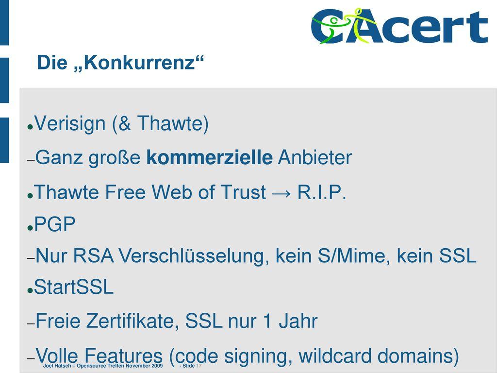 "Die ""Konkurrenz Verisign (& Thawte) Ganz große kommerzielle Anbieter. Thawte Free Web of Trust → R.I.P."